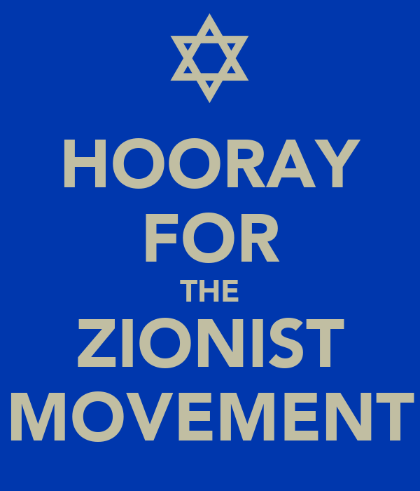 HOORAY FOR THE ZIONIST MOVEMENT