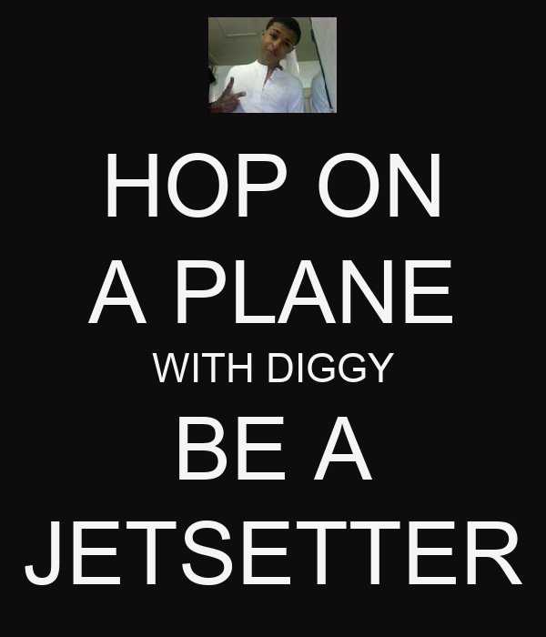 HOP ON A PLANE WITH DIGGY BE A JETSETTER