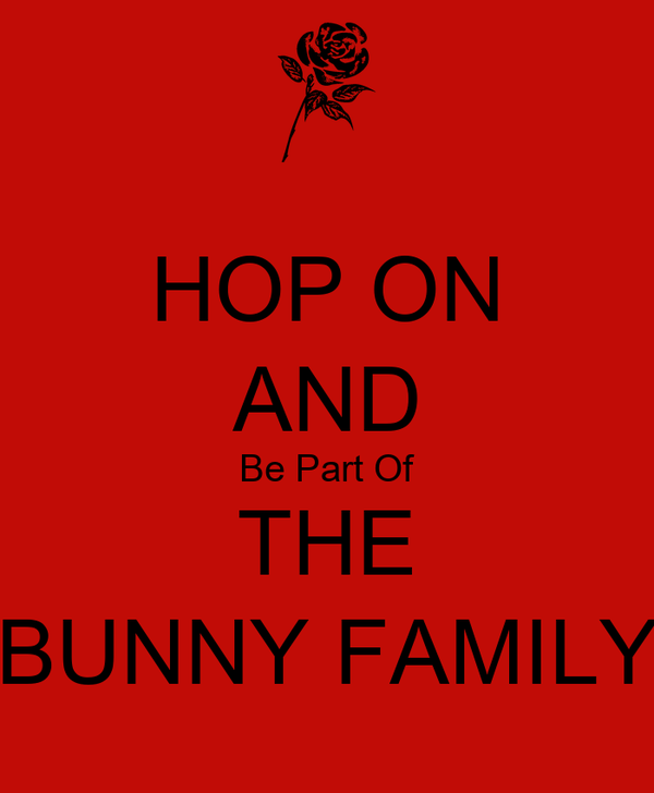 HOP ON AND Be Part Of THE BUNNY FAMILY