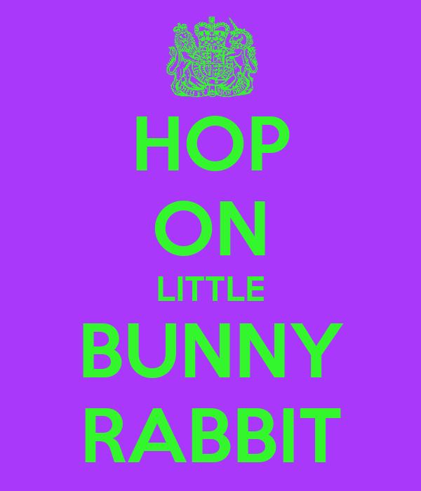 HOP ON LITTLE BUNNY RABBIT