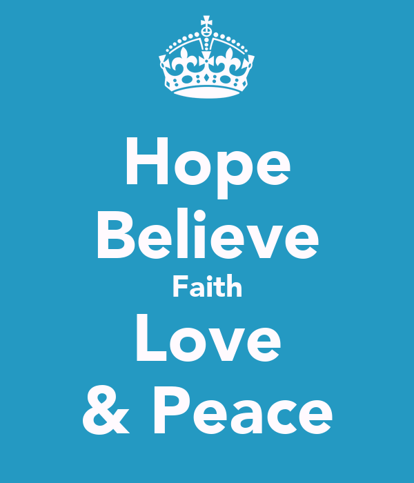 Hope Believe Faith Love & Peace