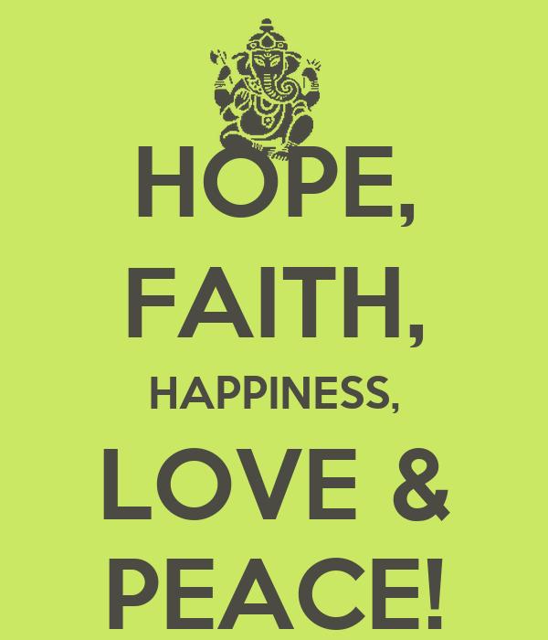 HOPE, FAITH, HAPPINESS, LOVE & PEACE!