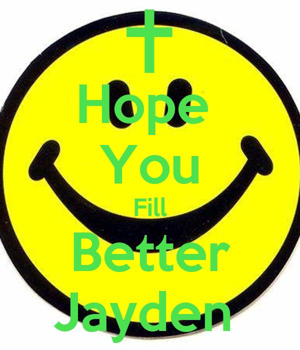 Hope  You Fill Better Jayden