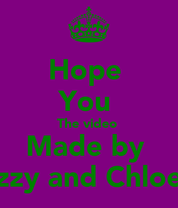 Hope  You  The video  Made by  Izzy and Chloe