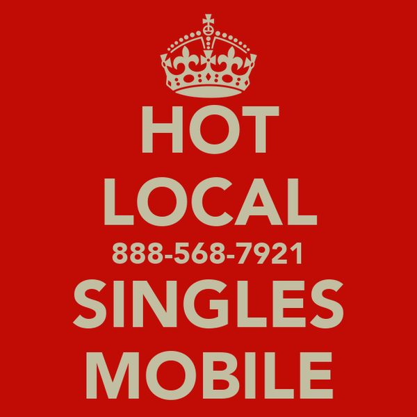 HOT LOCAL 888-568-7921 SINGLES MOBILE