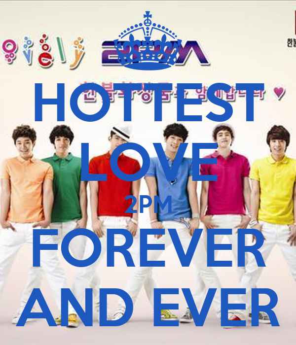 HOTTEST LOVE 2PM FOREVER AND EVER