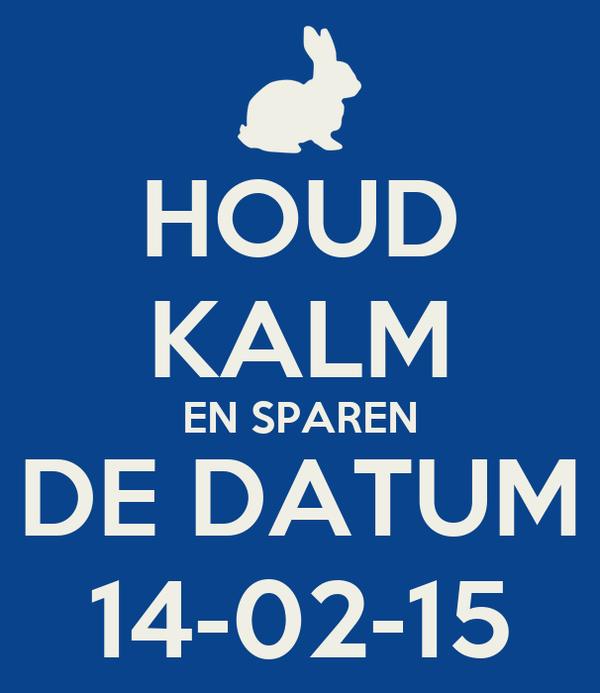 HOUD KALM EN SPAREN DE DATUM 14-02-15