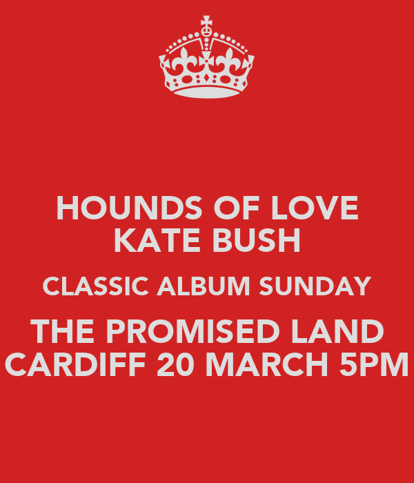 HOUNDS OF LOVE KATE BUSH CLASSIC ALBUM SUNDAY THE PROMISED LAND CARDIFF 20 MARCH 5PM