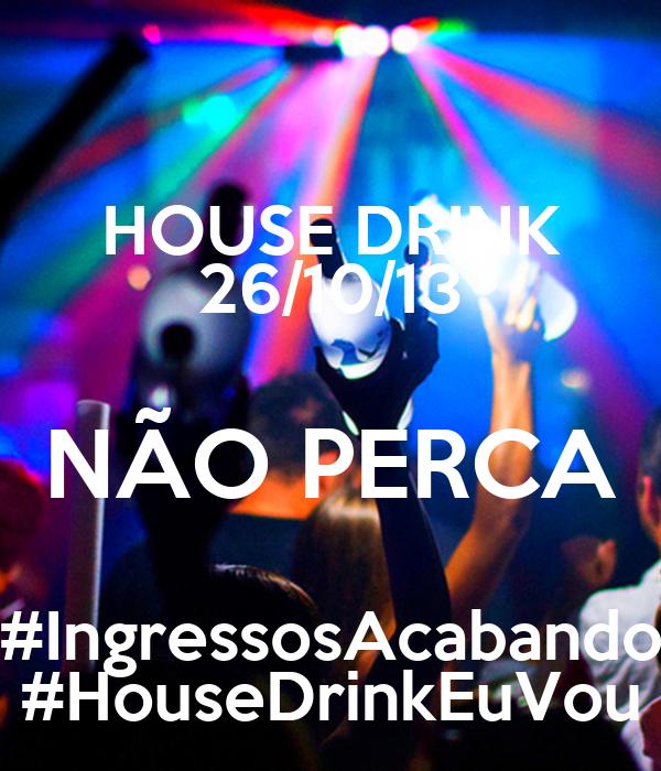 HOUSE DRINK 26/10/13 NÃO PERCA #IngressosAcabando #HouseDrinkEuVou
