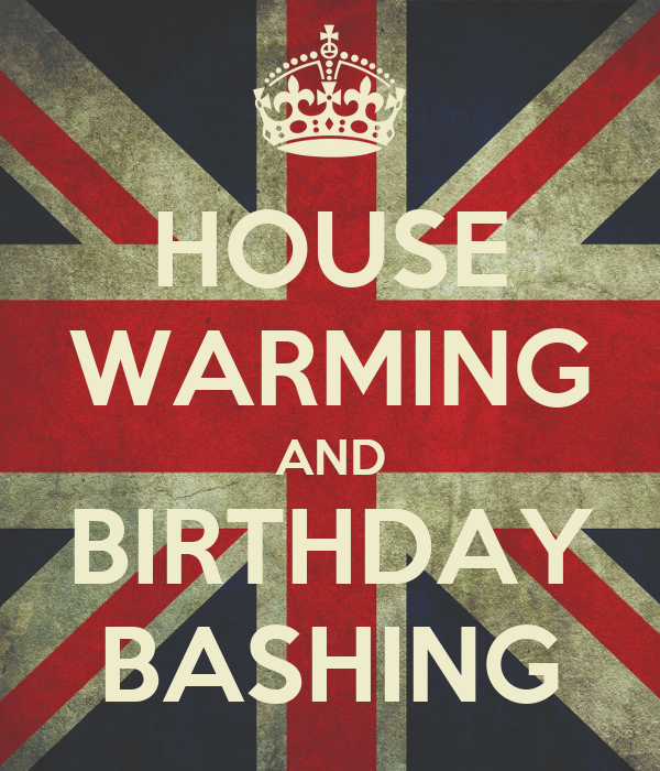 HOUSE WARMING AND BIRTHDAY BASHING