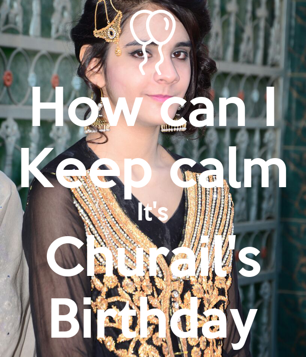How can I Keep calm It's Churail's Birthday