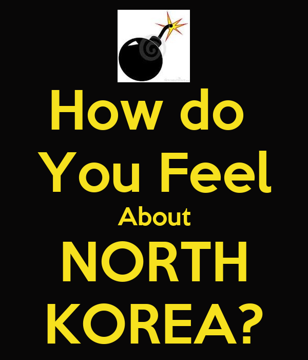 How do  You Feel About NORTH KOREA?