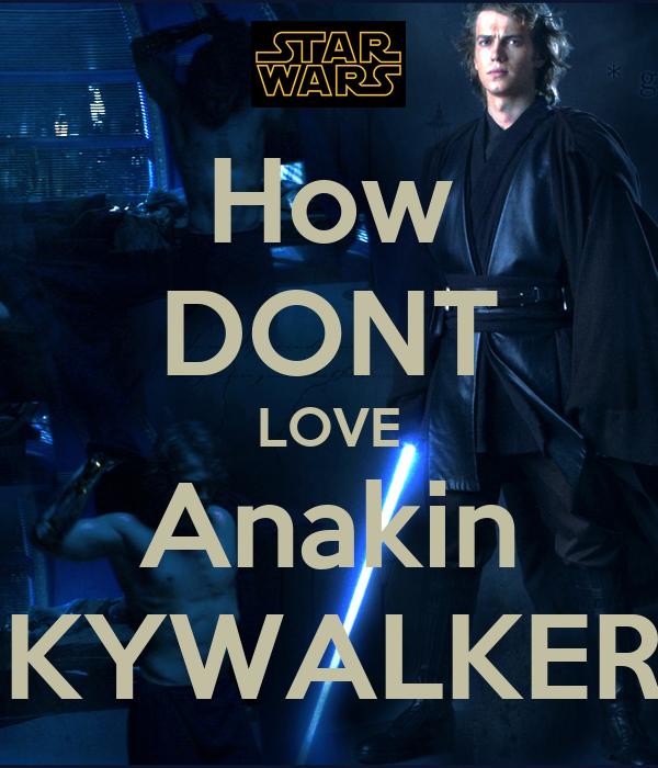 How DONT LOVE Anakin SKYWALKER?