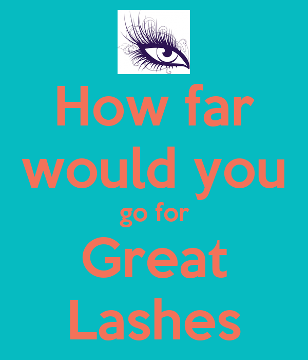 How far would you go for Great Lashes