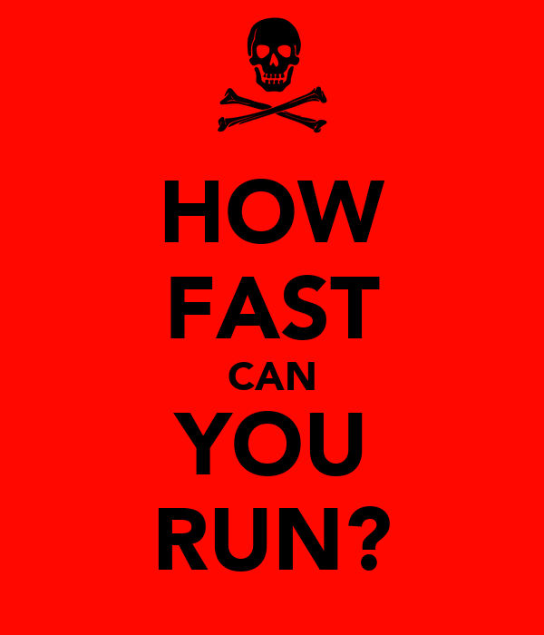 HOW FAST CAN YOU RUN?