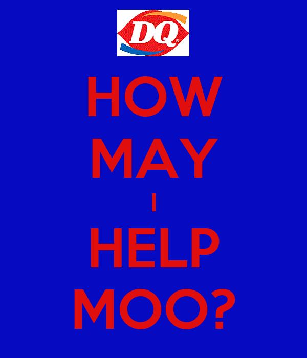 HOW MAY I HELP MOO?