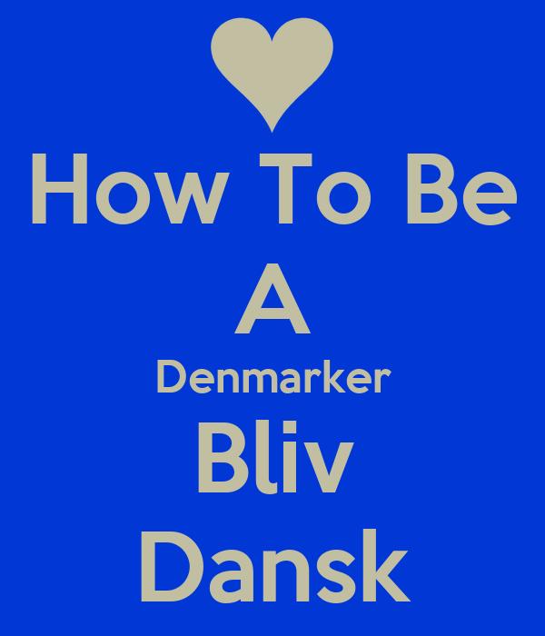 How To Be A Denmarker Bliv Dansk