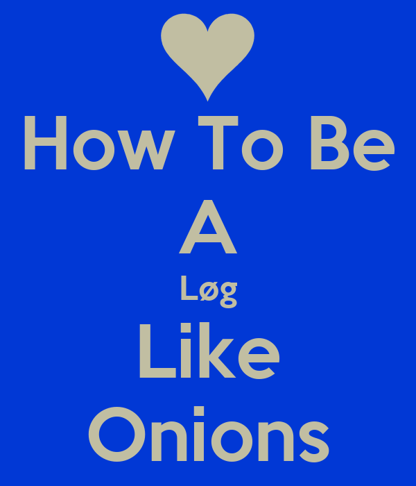 How To Be A Løg Like Onions