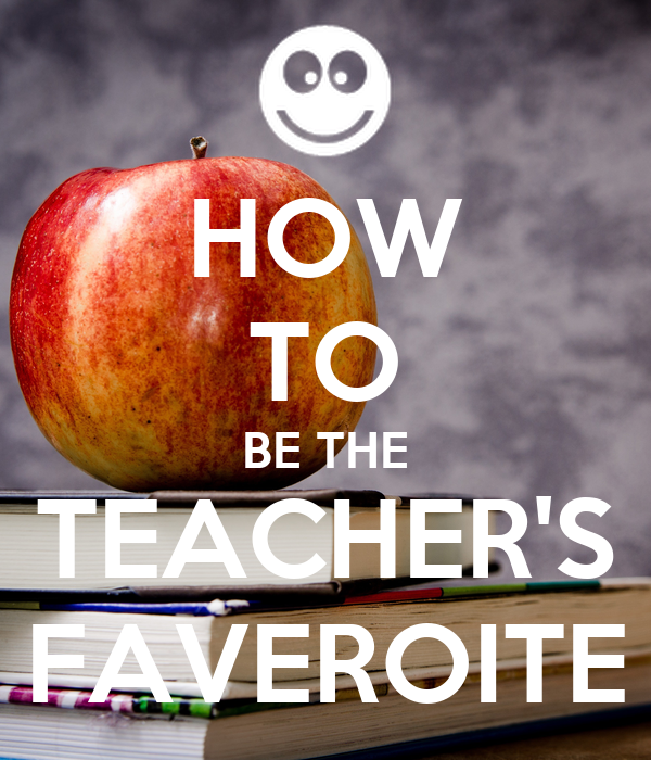 HOW TO BE THE TEACHER'S FAVEROITE