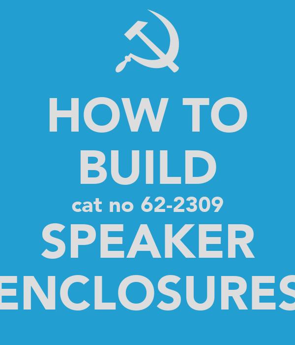 HOW TO BUILD cat no 62-2309 SPEAKER ENCLOSURES