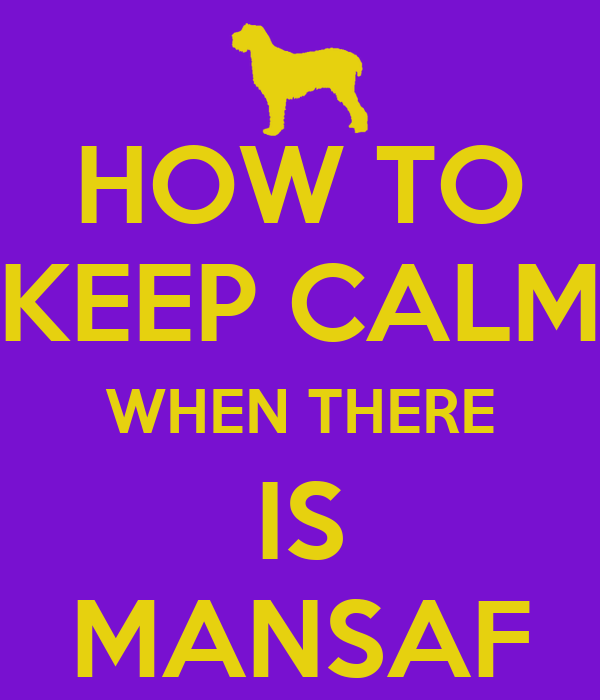 HOW TO KEEP CALM WHEN THERE IS MANSAF