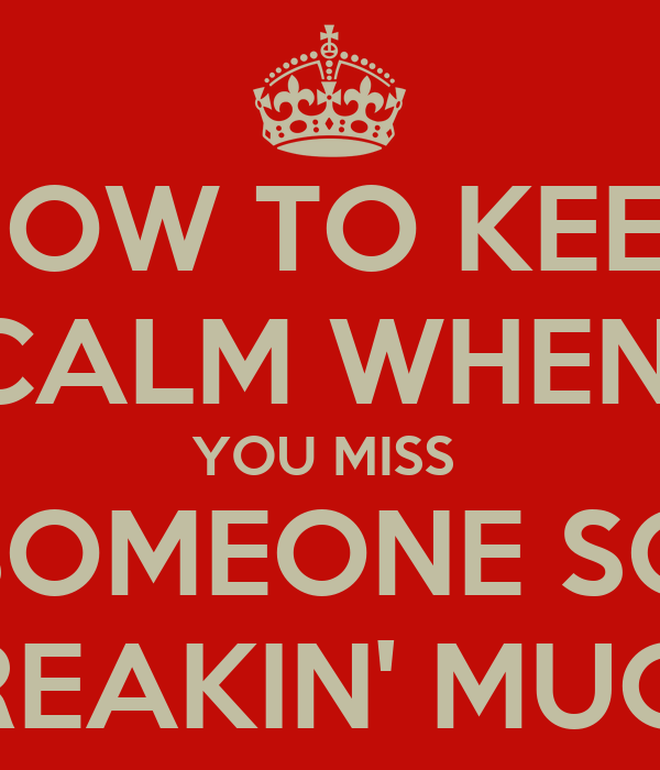 what do you do when you miss someone so much