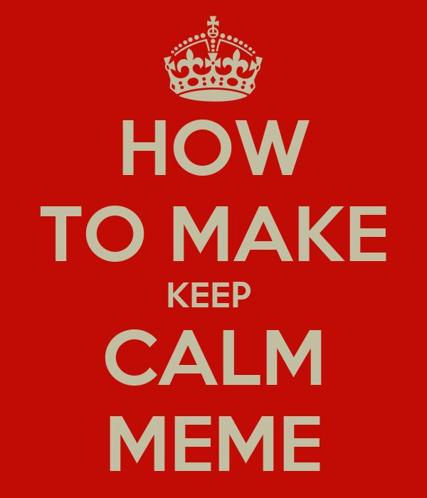 HOW TO MAKE KEEP  CALM MEME