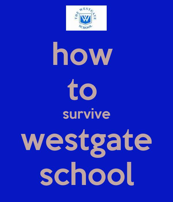 how  to  survive westgate school