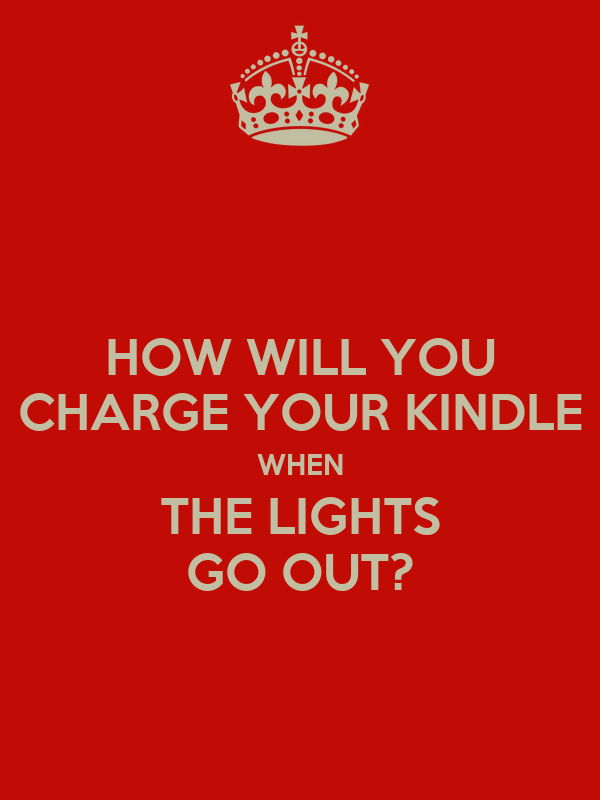 HOW WILL YOU CHARGE YOUR KINDLE WHEN THE LIGHTS GO OUT?