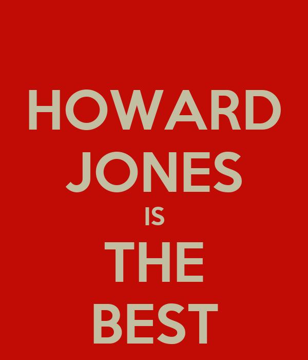 HOWARD JONES IS THE BEST