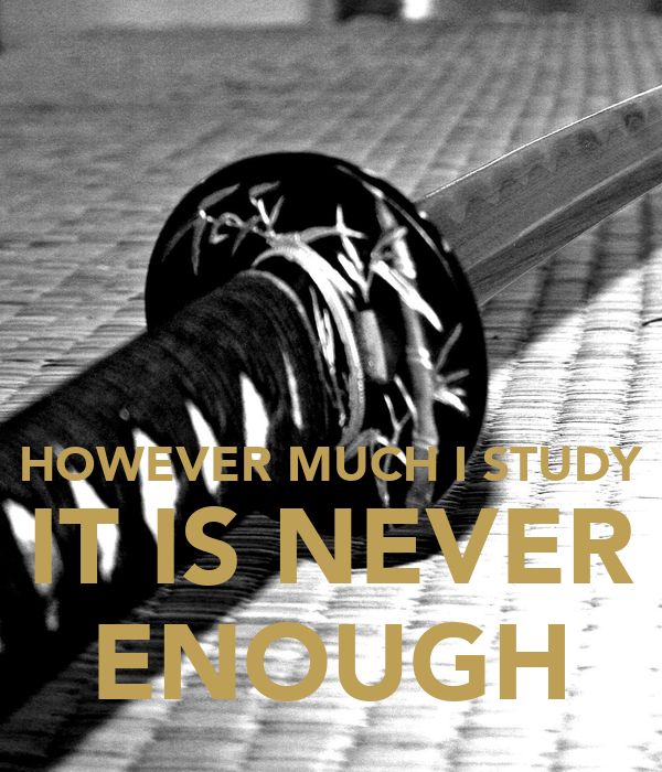 HOWEVER MUCH I STUDY IT IS NEVER ENOUGH