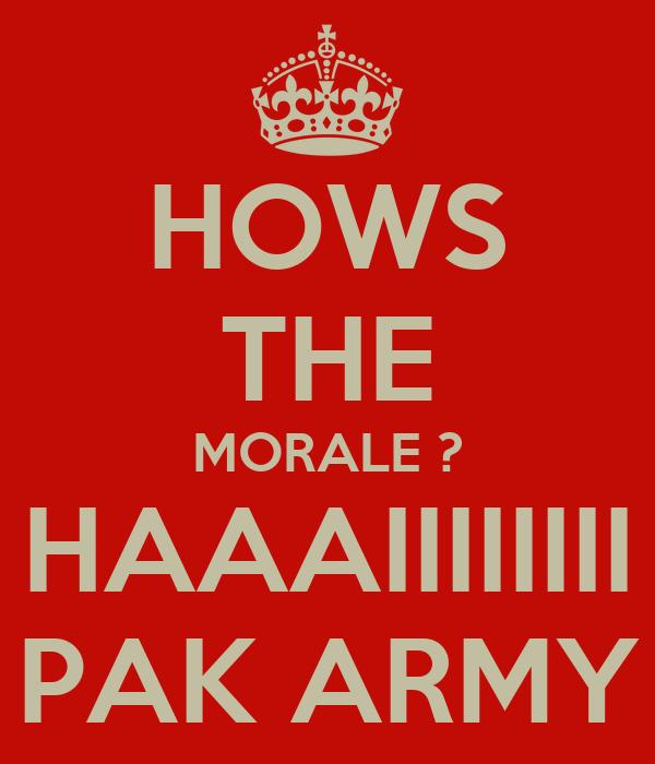 HOWS THE MORALE ? HAAAIIIIIIII PAK ARMY