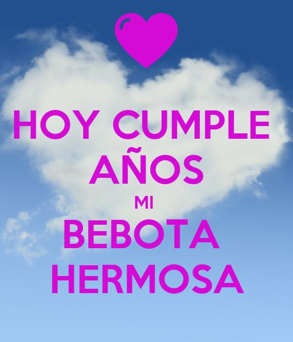 HOY CUMPLE  AÑOS MI  BEBOTA  HERMOSA