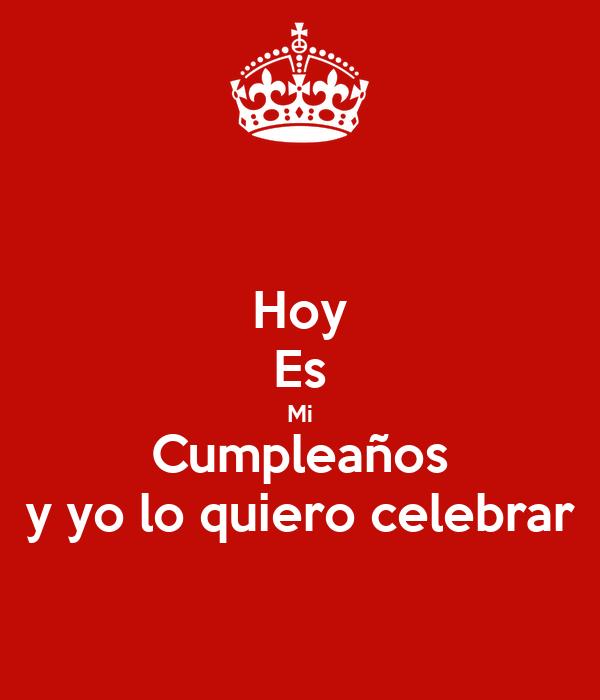 Hoy Es Mi Cumpleaños y yo lo quiero celebrar