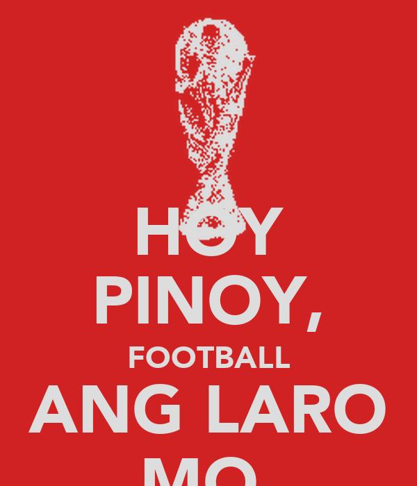 HOY PINOY, FOOTBALL ANG LARO MO.