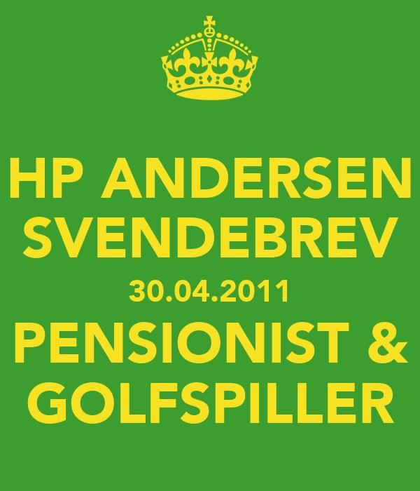 HP ANDERSEN SVENDEBREV 30.04.2011 PENSIONIST & GOLFSPILLER