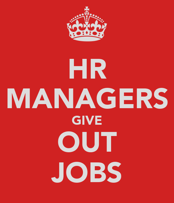 HR MANAGERS GIVE OUT JOBS