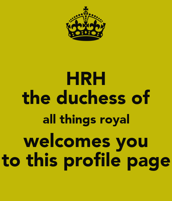 HRH the duchess of all things royal welcomes you to this profile page