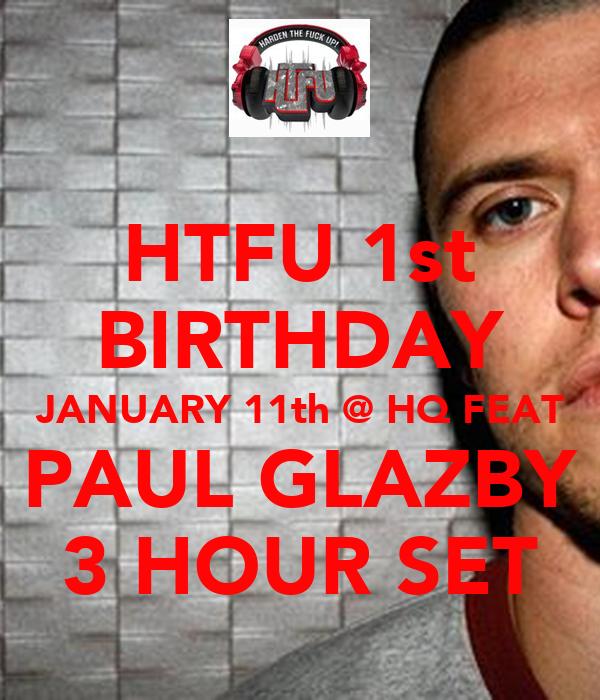 HTFU 1st BIRTHDAY JANUARY 11th @ HQ FEAT PAUL GLAZBY 3 HOUR SET
