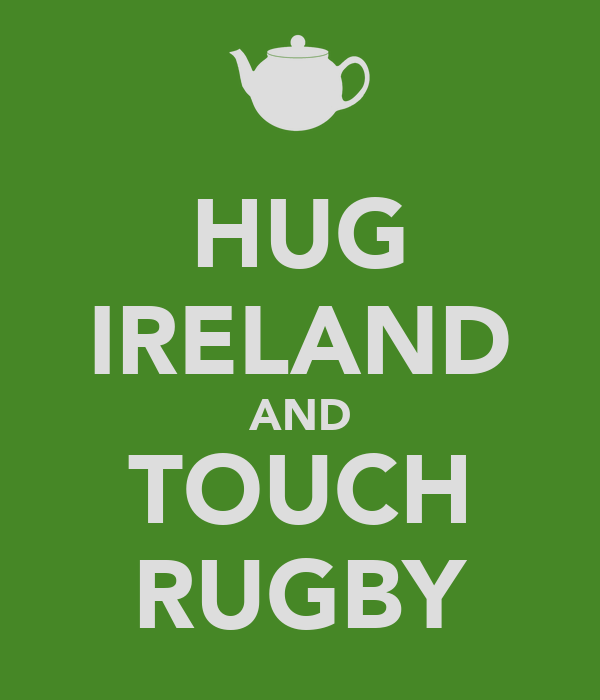 HUG IRELAND AND TOUCH RUGBY