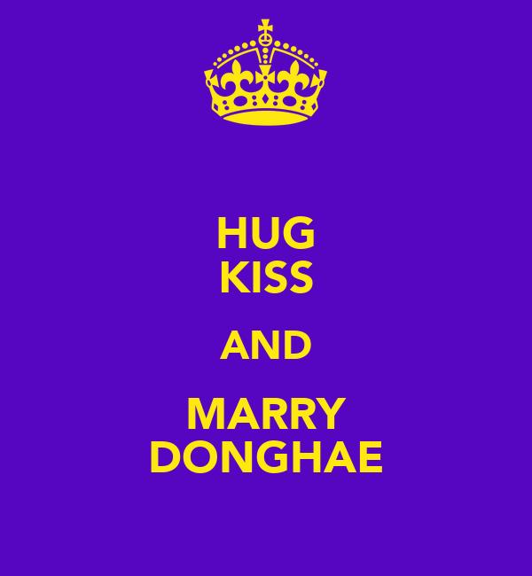 HUG KISS AND MARRY DONGHAE