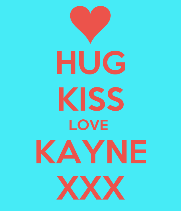 HUG KISS LOVE  KAYNE XXX