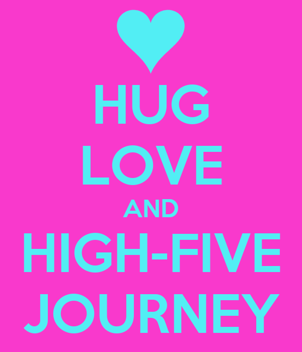 HUG LOVE AND HIGH-FIVE JOURNEY