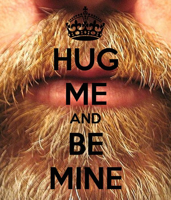 HUG ME AND BE MINE