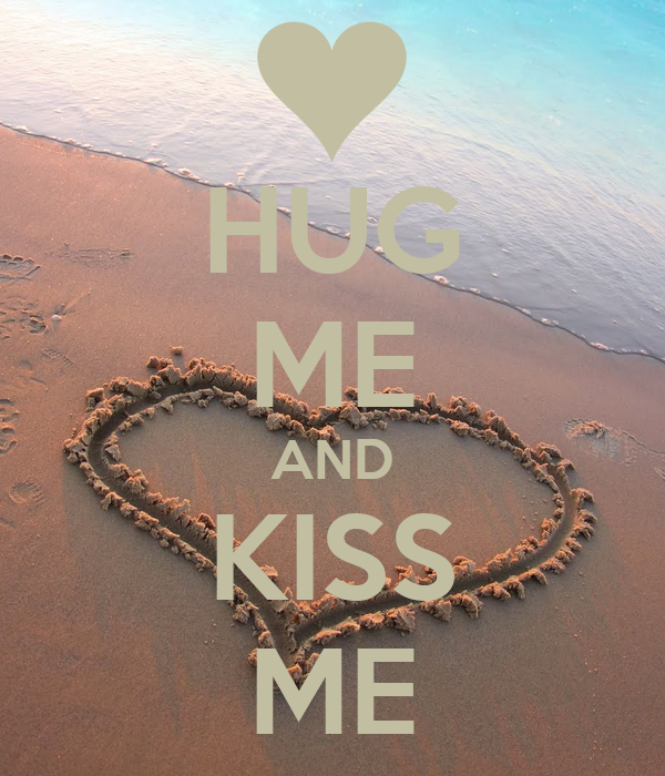 HUG ME AND KISS ME