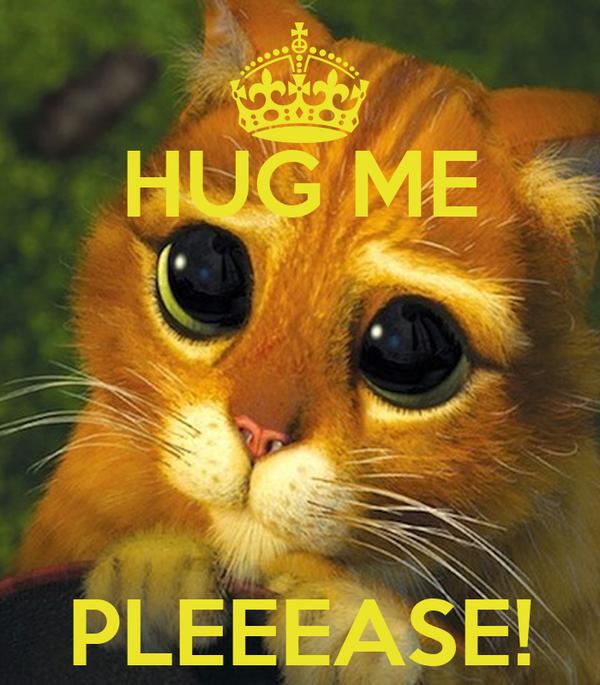 HUG ME    PLEEEASE!