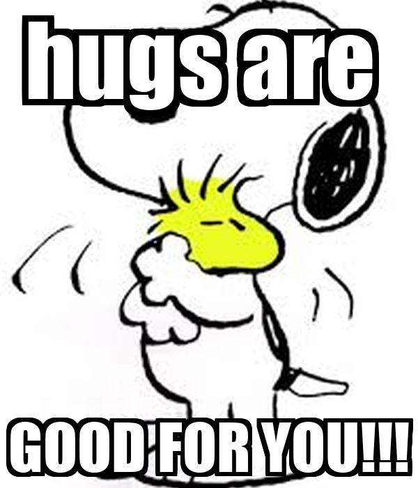 hugs are  GOOD FOR YOU!!!
