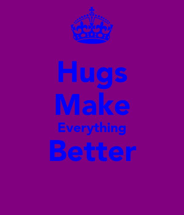 Hugs Make Everything Better