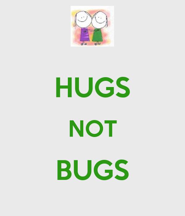 HUGS NOT BUGS