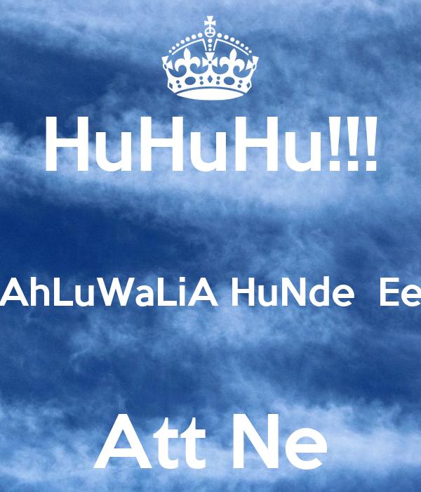 HuHuHu!!!  AhLuWaLiA HuNde  Ee  Att Ne